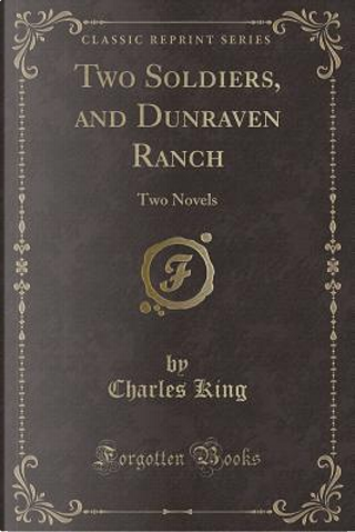 Two Soldiers, and Dunraven Ranch by Charles King