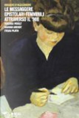 Le messaggere epistolari femminili attraverso il '900. Virginia Woolf, Hannah Arendt, Silvia Plath by Ruggero D'Alessandro