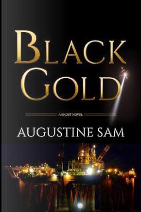 BLACK GOLD by Augustine Sam
