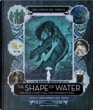 Guillermo del Toro's The Shape of Water by Guillermo del Toro