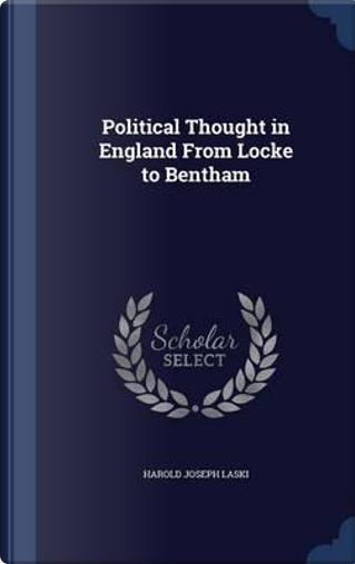 Political Thought in England from Locke to Bentham by Harold Joseph Laski