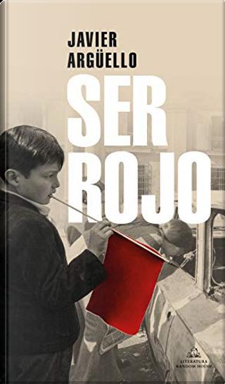 Ser rojo by Javier Argüello