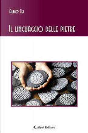 Il linguaggio delle pietre by Aldo Tei