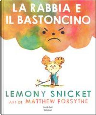 La rabbia e il bastoncino. Ediz. a colori by Lemony Snicket