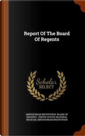 Report of the Board of Regents by Smithsonian Institution