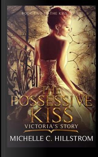 The Possessive Kiss by Michelle C. Hillstrom