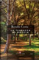 La terrazza di roccia by Rosalia Costa