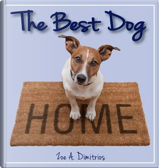 The Best Dog by Zoe A. Dimitrios