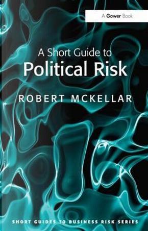 A Short Guide to Political Risk by Robert Mckellar
