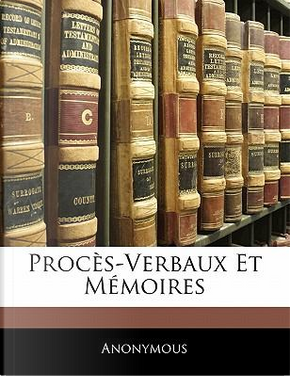 Procs-Verbaux Et Memoires by ANONYMOUS