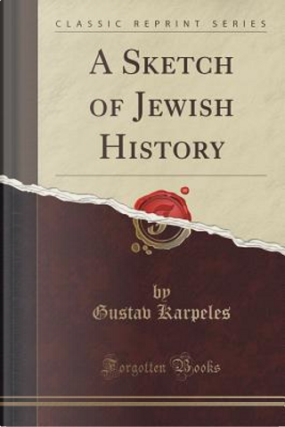 A Sketch of Jewish History (Classic Reprint) by Gustav Karpeles