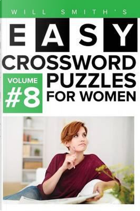 Easy Crossword Puzzles for Women - Volume 8 by Will Smith