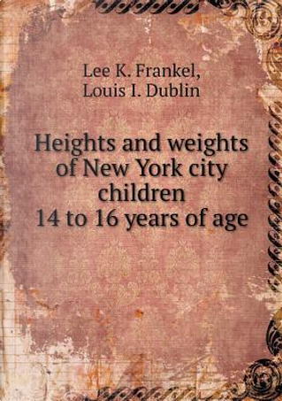 Heights and Weights of New York City Children 14 to 16 Years of Age by Lee K Frankel
