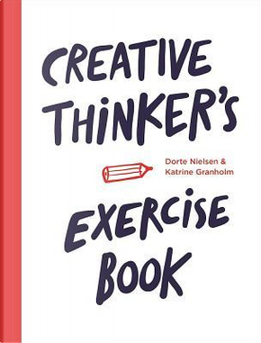 Creative Thinker's Exercise Book by Dorte Nielsen