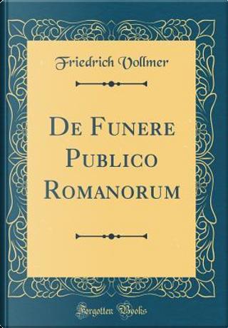 De Funere Publico Romanorum (Classic Reprint) by Friedrich Vollmer