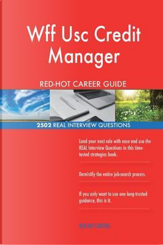 Wff Usc Credit Manager RED-HOT Career Guide; 2502 REAL Interview Questions by Red-hot Careers