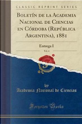 Boletín de la Academia Nacional de Ciencias en Córdoba (República Argentina), 1881, Vol. 4 by Academia Nacional De Ciencias