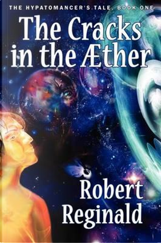 The Cracks in the Æther by Robert Reginald
