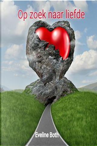 Op zoek naar liefde by Eveline Both