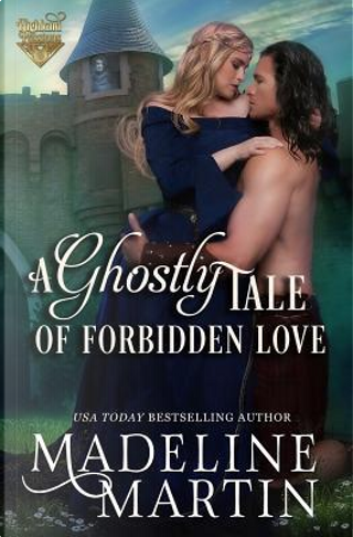 A Ghostly Tale of Forbidden Love by Madeline Martin