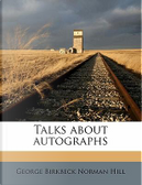 Talks about Autographs by George Birkbeck Norman Hill