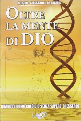 Oltre la mente di Dio - Vol. 1 by Alessandro De Angelis, Alessio De Angelis