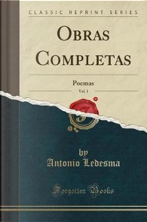Obras Completas, Vol. 1 by Antonio Ledesma