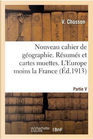 Nouveau Cahier de Geographie l'Europe Moins la France by Chosson-V