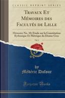 Travaux Et Mémoires des Facultés de Lille, Vol. 3 by Médéric Dufour