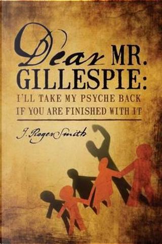 Dear Mr. Gillespie by J. Roger Smith