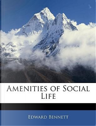 Amenities of Social Life by Edward Bennett
