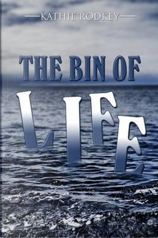 The Bin of Life by Kathie Rodkey