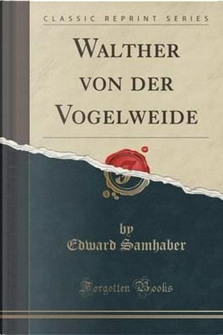 Walther von der Vogelweide (Classic Reprint) by Edward Samhaber