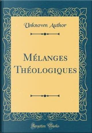 Mélanges Théologiques (Classic Reprint) by Author Unknown