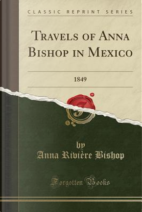 Travels of Anna Bishop in Mexico by Anna Rivière Bishop