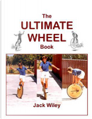 The Ultimate Wheel Book by Jack Wiley