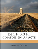 de 1 H. 3 H.; Com Die En Un Acte by Abraham Dreyfus