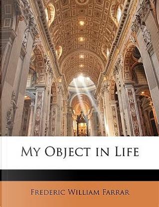 My Object in Life by Frederic William Farrar