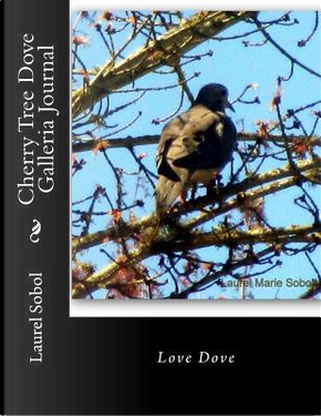 Cherry Tree Dove Galleria Journal by Laurel Marie Sobol