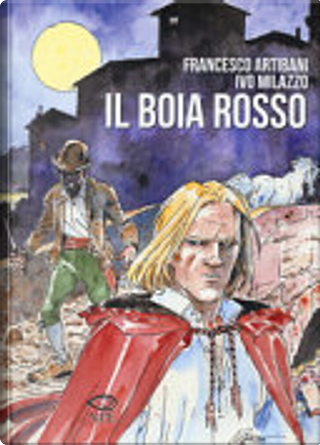 Il Boia Rosso by Francesco Artibani, Ivo Milazzo