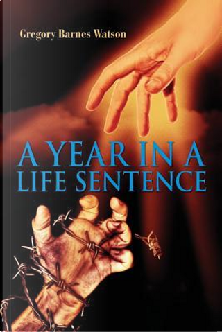 A Year in a Life Sentence by Gregory Barnes Watson