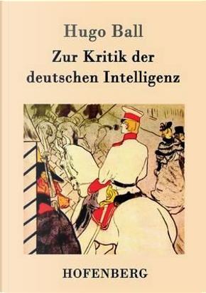 Zur Kritik der deutschen Intelligenz by Hugo Ball