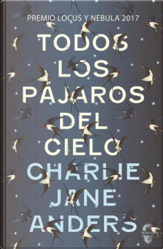Todos los pájaros del cielo by Charlie Jane Anders