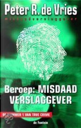 Beroep : misdaadverslaggever by P.R. de Vries