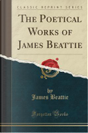 The Poetical Works of James Beattie (Classic Reprint) by James Beattie
