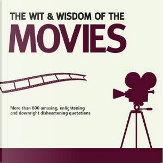 The Wit & Wisdom of the Movies by Nick Holt