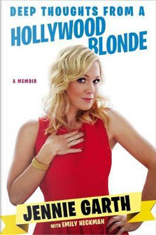 Deep Thoughts from a Hollywood Blonde by Jennie Garth