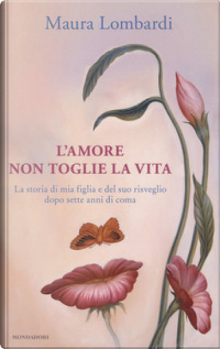 L'amore non toglie la vita by Maura Lombardi