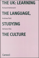 The UK: learning the language, studying the culture by Elia Adriano, Richard Ambrosini, Rutt Andrew