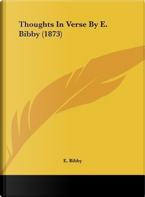 Thoughts In Verse By E. Bibby (1873) by E. Bibby